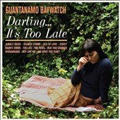 Guantanamo Baywatch: Darling... It's Too Late *
