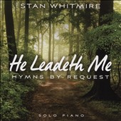 Stan Whitmire: He Leadeth Me: Hymns by Request