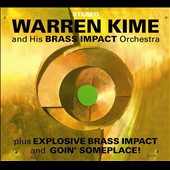 Warren Kime/Warren Kime & His Brass Impact Orchestra: Brass Impact/Explosive Brass Impact/Goin' Someplace!