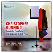Christopher Gunning (b.1944): Sonata for Pianoforte; Trio for Violin, Cello & Piano / Diana Brekalo, piano; London Piano Trio