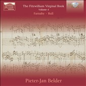 Fitzwilliam Virginal Book, Vol. 4: Giles Farnaby (1563-1640) & John Bull (1562-1628) / Pieter-Jan Belder, harpsichord