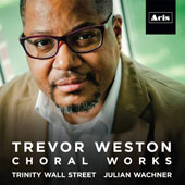 Trevor Weston (b.1967): Choral Works / The Choir of Trinity Wall Street, The Trinity Youth Chorus, Novus NY, Julian Wachner