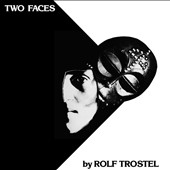 Rolf Trostel: Two Faces *