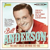 Bill Anderson (Vocals): That's What It's Like to Be Lonesome: The Early Singles and More 1957-1962 *