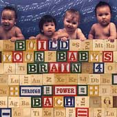 Build Your Baby's Brain 4 - Through the Power of Bach