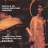 Sun Ra & His Cosmo Discipline Arkestra: A Night in East Berlin/My Brothers the Wind and the Sun