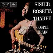 Sister Rosetta Tharpe: Gospel Train [Remaster]