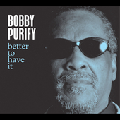 Bobby Purify: Better to Have It