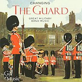 Changing the Guard - Great Military Band Music / Bands of Her Majesty's Armed Forces