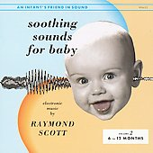 Raymond Scott (Jazz): Soothing Sounds for Baby, Vol. 2: 6 to 12 Months