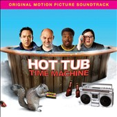 Original Soundtrack: Hot Tub Time Machine [Original Motion Picture Soundtrack]