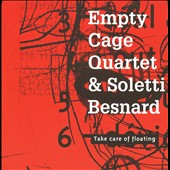 Empty Cage Quartet/Patrice Soletti/Aurelien Besnard: Take Care of Floating