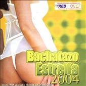 Various Artists: Bachatazo Estrella 2004
