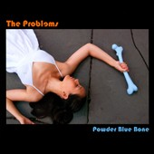 The Problems: Powder Blue Bone [PA]