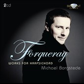 Antoine and Jean-Baptiste Forqueray: works for Harpsichord / Michael Borgstede, harpsichord