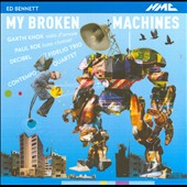 Ed Bennett: My Broken Machines / Garth Knox, viola d'amore; Paul Roe, bass clarinet