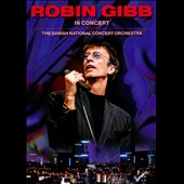 Danish National Concert Orchestra & Choir/Robin Gibb: In Concert With the Danish National Concert Orchestra *