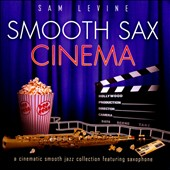 Sam Levine (Sax/Flute/Horn): Smooth Sax Cinema *