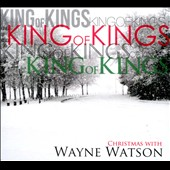 Wayne Watson: King of Kings [Digipak] *