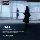Joachim Raff: Piano Works, Vol. 1 / Tra Nguyen, piano