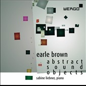 Earle Brown: Abstract Sound Objects / Sabine Liebner, piano