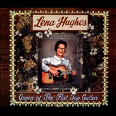 Lena Hughes: Queen of the Flat Top Guitar [Digipak]