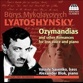 Boris Lyatoshynsky (1896-1968): Ozymandias and Other Romances for Low Voice and Piano / Vassily Savenko, bass; Alexander Blok, piano