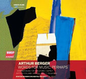Chamber Music of Arthur Berger (b.1912): Words for Music, Perhaps / Krista River, mz