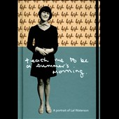 Lal Waterson: Teach Me to Be a Summer's Morning: A Portrait of Lal Waterson