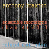 Ensemble Montaigne/Anthony Braxton: Ensemble Montaigne (BAU 4) 2013