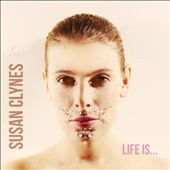 Susan Clynes: Life Is... [Digipak]