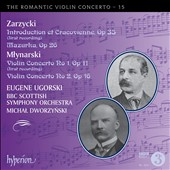 The Romantic Violin Concerto, Vol. 15: Aleksander Zarzycki: Introduction et Cracovienne; Mazurka Op.26,  Emil Mlynarski: Violin Concertos Nos.1 & 2 / Eugene Ugorski (violin), BBC Scottish SO, Dworzynski
