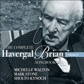The Complete Havergal Brian Songbook, Vol. 2