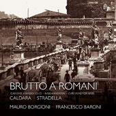 Brutto a Romani: Cantatas for solo Bass by Antonio Caldara and Alessandro Stradella / Mauro Borgioni, bass; Francesco Baroni, harpsichord