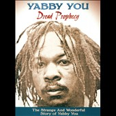 Yabby You: Dread Prophecy: The Strange and Wonderful Story of Yabby You [Digipak] *