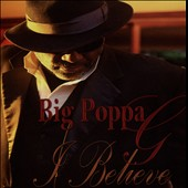 Big Poppa G: I Believe