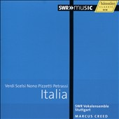 Italia: Vocal Works of Verdi, Scelsi, Nono, Pizzetti & Petrassi / SWR Vocal Ensemble Stuttgart; Marcus Creed