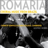 Choral Music from Brazil 'Romaria' / Choir of Gonville & Caius College, Cambridge, Geoffrey Webber