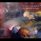 Tom Grant (Jazz): The Light Inside My Dream [Digipak]