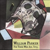 William Parker (Bass): For Those Who Are, Still [Box] *