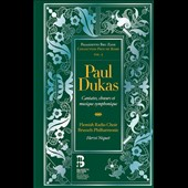 Paul Dukas: Cantatas, Choruses and Orchestral Works / Marianne Fiset, Catherine Hunold, sopranos; Kate Aldrich, mz; Cyrille Dubois, tenor; Tassis Christoyannis, bass  [CD+Book]
