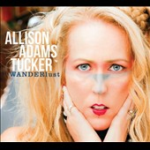 Allison Adams Tucker: Wanderlust [Digipak]