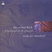 The Secret Bach - Works for Clavichord / Christopher Hogwood