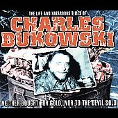 Charles Bukowski: The Life and Hazardous Times of Charles Bukowski: Neither Bought for Gold, Nor to the D