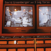 David Greenberger/3 Leg Torso: Whispers, Grins, Bloodloss and Handshakes