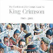 King Crimson: The Condensed 21st Century Guide to King Crimson: 1969-2003
