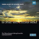 Nicholas White: In Sure and Certain Hope / Tiffany Consort