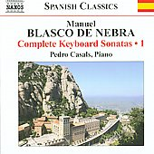 Spanish Classics - Manuel Blasco de Nebra: Complete Keyboard Sonatas Vol 1 / Pedro Casals