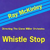 The Glenn Miller Orchestra/Ray McKinley: Whistle Stop