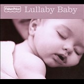 Various Artists: Lullaby Baby [Fisher-Price] [Digipak]